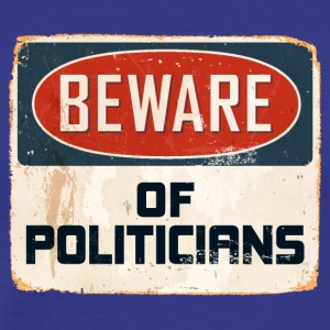 Beware of Politicians - Men's Premium T-Shirt