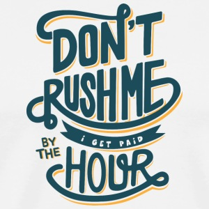 Don't rush me - Men's Premium T-Shirt