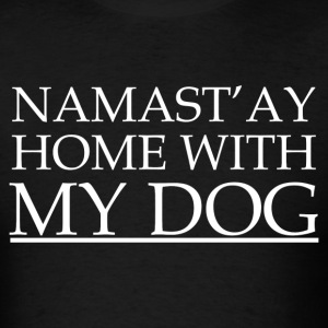 Namast'ay Home T-Shirts - Men's T-Shirt