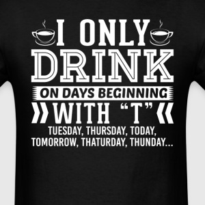 I Only Drink Coffee On Days Beginning with T T-Shi T-Shirts - Men's T-Shirt