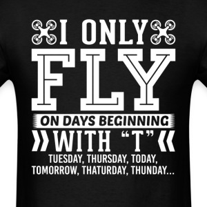I Only Fly Quadcopter On Days Beginning with T T-S T-Shirts - Men's T-Shirt