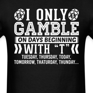 I Only Gamble On Days Beginning with T T-Shirt T-Shirts - Men's T-Shirt