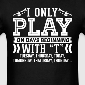I Only Play Trumpet On Days Beginning with T T-Shi T-Shirts - Men's T-Shirt