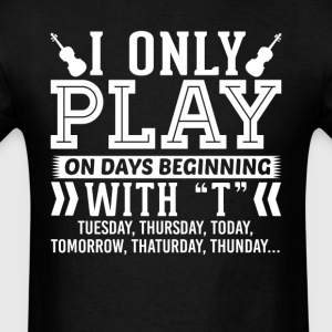 I Only Play Viola On Days Beginning with T T-Shirt T-Shirts - Men's T-Shirt