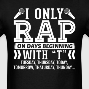 I Only Rap On Days Beginning with T T-Shirt T-Shirts - Men's T-Shirt