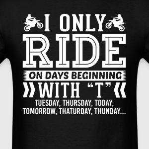 I Only Ride Dirt Bike On Days Beginning with T T-S T-Shirts - Men's T-Shirt