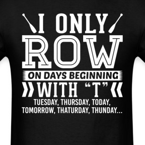 I Only Row On Days Beginning with T T-Shirt T-Shirts - Men's T-Shirt