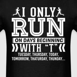 I Only Run On Days Beginning with T T-Shirt T-Shirts - Men's T-Shirt