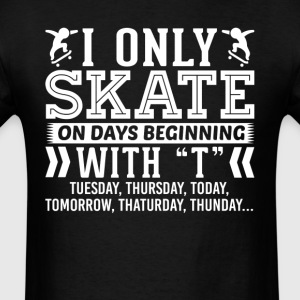 I Only Skate On Days Beginning with T T-Shirt T-Shirts - Men's T-Shirt