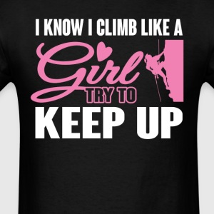 I Know I Climb like a Girl Try To Keep Up T-Shirt T-Shirts - Men's T-Shirt