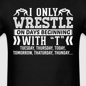 I Only Workout Wrestle On Days Beginning with T T- T-Shirts - Men's T-Shirt