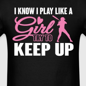 I Know I  Play like a Girl Try To Keep Up T-Shirt T-Shirts - Men's T-Shirt