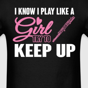 I Know I Play like a Girl Flute Try To Keep Up T-S T-Shirts - Men's T-Shirt