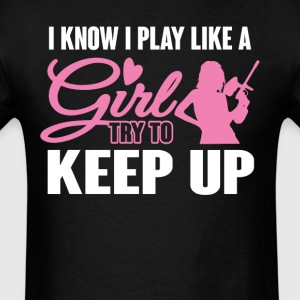 I Know I Play like a Girl Paintball Try To Keep Up T-Shirts - Men's T-Shirt