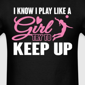 I Know I Play like a Girl Volleyball Try To Keep U T-Shirts - Men's T-Shirt