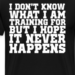 Don't Know What I'm Training for Funny Workout Tee T-Shirts - Men's Premium T-Shirt
