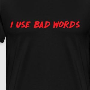 I Use Bad Words Inappropriate Language Warning T-Shirts - Men's Premium T-Shirt