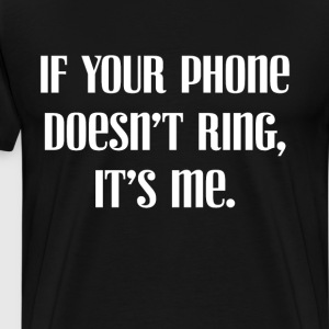 If Your Phone Doesn't Ring It's Me Introvert Shirt T-Shirts - Men's Premium T-Shirt