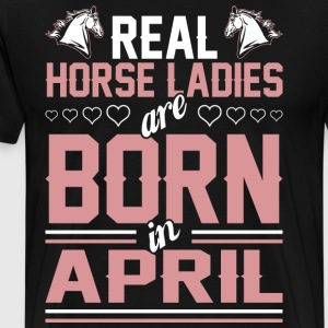 Real Horse Ladies Are Born In April T-Shirts - Men's Premium T-Shirt