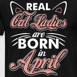 Real Cat Ladies Are Born In April T-Shirts - Men's Premium T-Shirt
