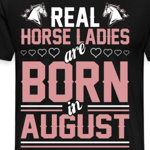 Real Horse Ladies Are Born In August T-Shirts - Men's Premium T-Shirt