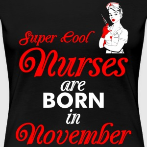 Super Cool Nurses Are Born In November T-Shirts - Women's Premium T-Shirt