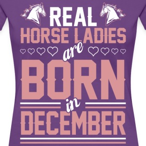 Real Horse Ladies Are Born In December T-Shirts - Women's Premium T-Shirt