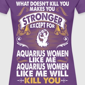 Stronger Except For Aquarius Women T-Shirts - Women's Premium T-Shirt