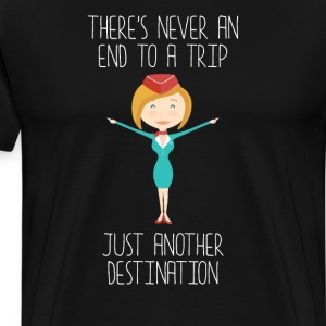 Never an End to a Trip Just Another Destination T- T-Shirts - Men's Premium T-Shirt