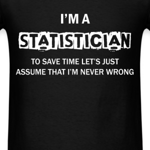 Statistician - I'm a statistician to save time let - Men's T-Shirt