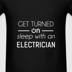 Electrician - Get turned on sleep with an Electric - Men's T-Shirt
