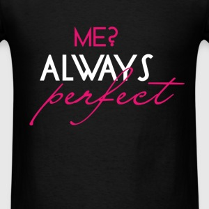 Perfect - Me? Always perfect - Men's T-Shirt