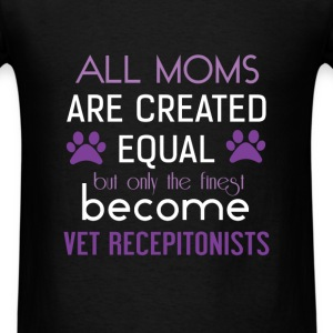 Vet Receptionist - All moms are created equal but  - Men's T-Shirt
