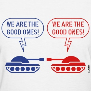 We are the good ones! (Tanks / War / Caricature) T-Shirts - Women's T-Shirt