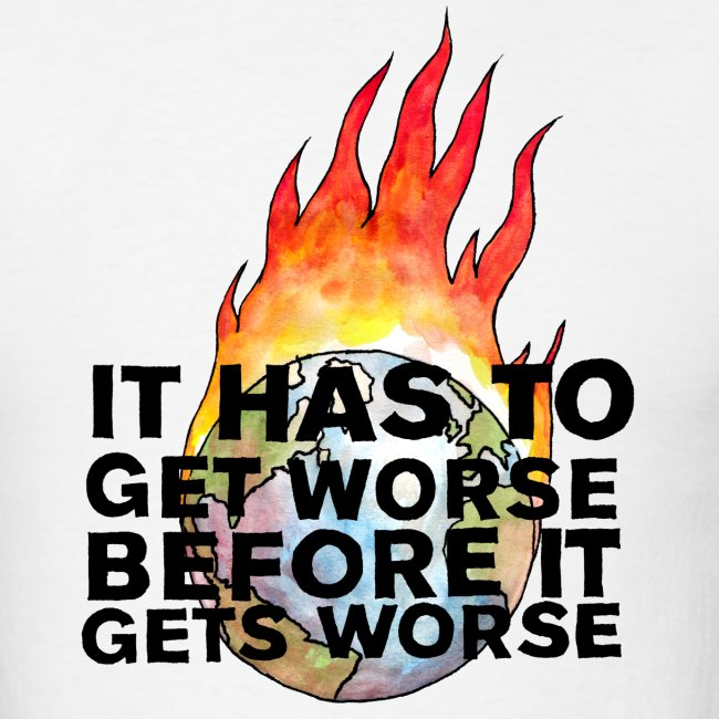 It Has To Get Worse... Unisex T-shirt