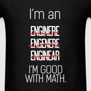 I'm an (Enginere Engenere Enginear), I'm good with - Men's T-Shirt