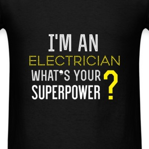 Electrician - I'm an Electrician what's your super - Men's T-Shirt