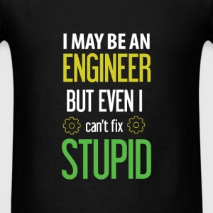 Engineer - I may be an Engineer but even I can't   - Men's T-Shirt