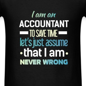 Accountant - I am an Accountant -To save time- Let - Men's T-Shirt