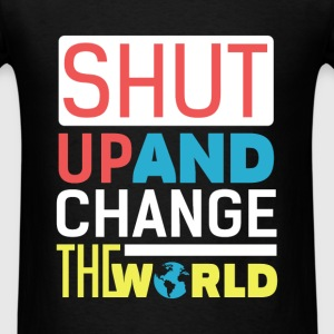 Motivation - Shut up and change the world  - Men's T-Shirt