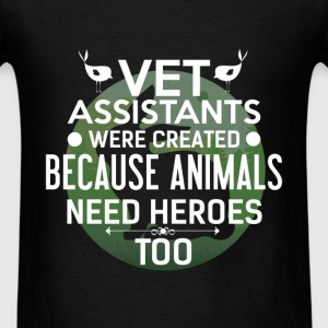 Vet Assistant - Vet Assistant were created because - Men's T-Shirt