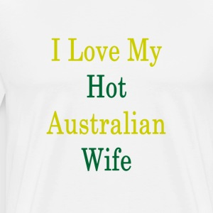 i_love_my_hot_australian_wife_ T-Shirts - Men's Premium T-Shirt