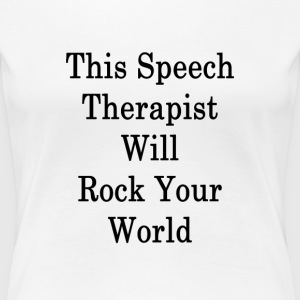 this_speech_therapist_will_rock_your_wor T-Shirts - Women's Premium T-Shirt