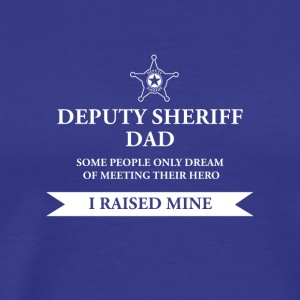 Deputy Sheriff Dad - I Raised My Hero Law - Men's Premium T-Shirt