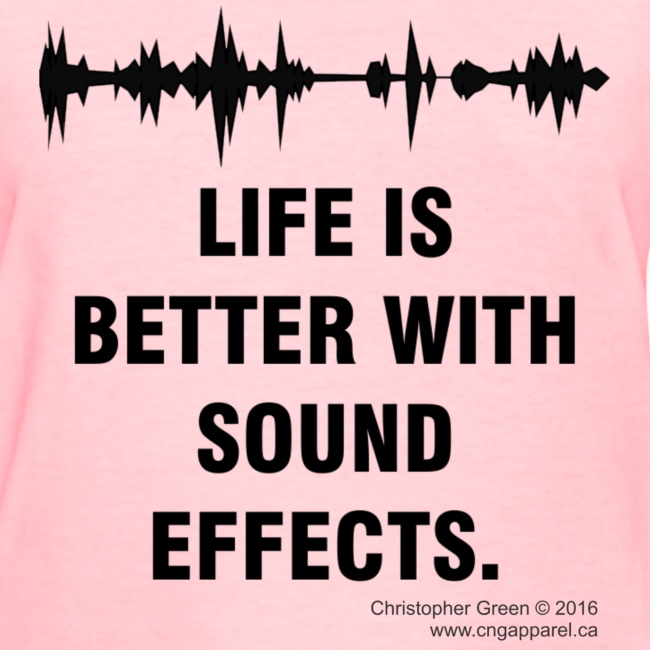 Life is Better With Sound Effects (Women's Tee Shirt)