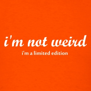 i'm not weird i'm a limited edition - Men's T-Shirt