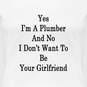 yes_im_a_plumber_and_no_i_dont_want_to_b T-Shirts - Women's Premium T-Shirt