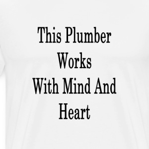 this_plumber_works_with_mind_and_heart_ T-Shirts - Men's Premium T-Shirt