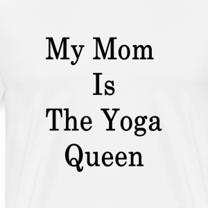 my_mom_is_the_yoga_queen_ T-Shirts - Men's Premium T-Shirt