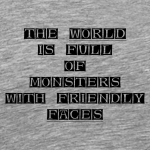 THE-WORLD-IS-FULL-OF-MONSTERS-WITH-FRIENDLY-FACES - Men's Premium T-Shirt